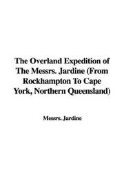 Cover of: The Overland Expedition of The Messrs. Jardine (From Rockhampton To Cape York, Northern Queensland) | Messrs. Jardine