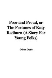 Cover of: Poor and Proud, or The Fortunes of Katy Redburn (A Story For Young Folks)