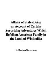Cover of: Affairs of State (Being an Account of Certain Surprising Adventures Which Befell an American Family in the Land of Windmills) | E. Burton Stevenson