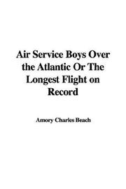 Cover of: Air Service Boys Over the Atlantic Or The Longest Flight on Record | Amory Charles Beach