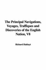Cover of: The Principal Navigations, Voyages, Traffiques and Discoveries of the English Nation, V8