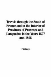 Cover of: Travels through the South of France and in the Interior of Provinces of Provence and Languedoc in the Years 1807 and 1808 | Pinkney
