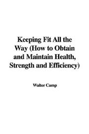 Cover of: Keeping Fit All the Way (How to Obtain and Maintain Health, Strength and Efficiency)
