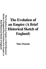 Cover of: The Evolution of an Empire (A Brief Historical Sketch of England) | Mary Parmele