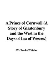 Cover of: A Prince of Cornwall (A Story of Glastonbury and the West in the Days of Ina of Wessex) | Charles W. Whistler