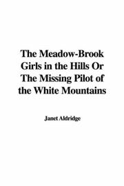 Cover of: The Meadow-Brook Girls in the Hills Or The Missing Pilot of the White Mountains | Janet Aldridge