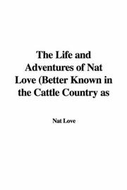 Cover of: The Life and Adventures of Nat Love (Better Known in the Cattle Country as