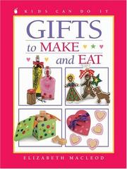 Cover of: Gifts to Make and Eat (Kids Can Do It) | Elizabeth MacLeod