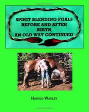 Cover of: Spirit Blending Foals Before and After Birth, An Old Way Continued | Harold Wadley