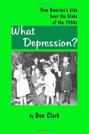 Cover of: What Depression? How America/s kids beat the blahs of the 1930s | Don Clark