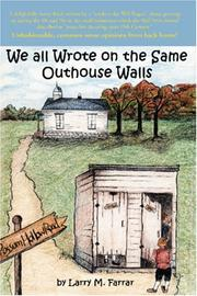 Cover of: We All Wrote on the Same Outhouse Walls | Larry M Farrar