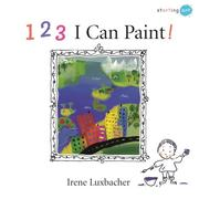 Cover of: 123 I Can Paint! (Starting Art) | Irene Luxbacher