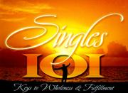 Cover of: Singles 101: Keys to Wholeness and Fulfillment