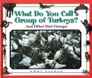 Cover of: What Do You Call a Group Of - Turkeys? And Other Bird Groups (What Do You Call a Group Of) | Emma Nathan