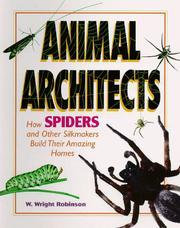 Cover of: Animal Architects - How Spiders and Other Silkmakers Build Their Amazing Homes (Animal Architects) | W. Wright Robinson