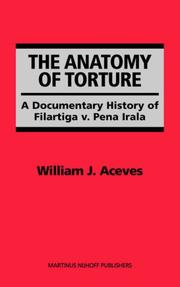 The anatomy of torture by William J. Aceves