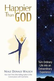 Cover of: Happier Than God: Turn Ordinary Life into an Extraordinary Experience