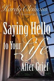 Cover of: Saying Hello To Your Life After Grief | Hardy Clemmons