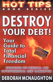 Cover of: Destroy Your Debt!: Your Guide to Total Financial Freedom; Strategies for Personal and Entrepreneurial Debt Elimination (Hot Tips)