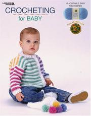 Cover of: Crocheting for Baby (Leisure Arts #3524) | Lion Brand Yarn; Leisure Arts