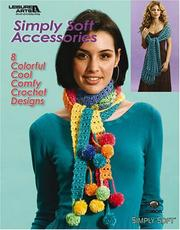 Cover of: Simply Soft Crochet Accessories (Leisure Arts #4556)