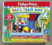 Cover of: Max'S Train Ride: A Squeaky Storybook With A Surprise Ending (Fisher Price Squeaky)