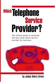 Cover of: Which Telephone Service Provider? The Official Guide to Choosing the Best Local Phone Service Provider for Business | James Harry Green