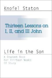 Cover of: Thirteen Lessons on First, Second, and Third John | Knofel Staton