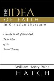 Cover of: The idea of faith in Christian literature from the death of Saint Paul to the close of the second century