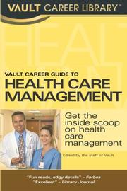 Cover of: Vault Career Guide to Health Care Management, Premier Edition (Vault Career Guide to Health Care Management) | Vault Editors