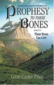 Cover of: Prophesy To These Bones --These Bones Can Live! | Leon Carter Price