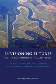 Cover of: Envisioning Futures for the Sacramento-San Joaquin Delta | Jay Lund; Ellen Hanak; William Fleenor; Richard Howitt; Jeffrey Mount; and Peter Moyle