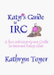 Cover of: Katy's Guide to IRC