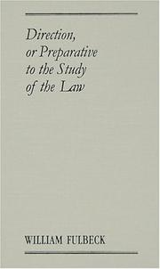 Cover of: Direction or Preparative to the Study of the Law; Wherein Is Shewed, What Things Ought to Be Observed and Used of Them That Are Addicted to the Study | William Fulbeck