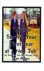 Cover of: How to Survive Your First Year in a New Job | Dean Brown