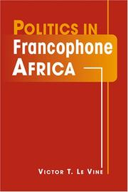 Cover of: Politics in Francophone Africa | Victor T. Le Vine
