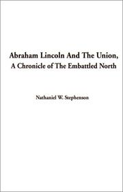 Cover of: Abraham Lincoln and the Union, a Chronicle of the Embattled North | Nathaniel W. Stephenson