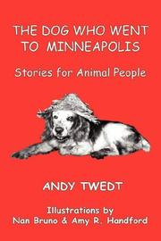 Cover of: The Dog Who Went To Minneapolis | Andy, Twedt
