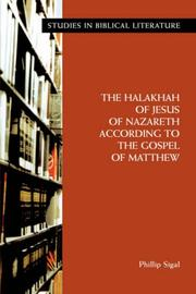 Cover of: The Halakhah of Jesus of Nazareth according to the Gospel of Matthew (Studies in Biblical Literature) | Phillip Sigal