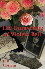 Cover of: Unraveling of Violeta Bell, The | C.R. Corwin