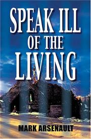 Cover of: Speak Ill of the Living | Mark Arsenault