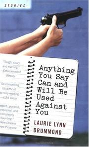 Cover of: Anything you say can and will be used against you | Laurie Lynn Drummond