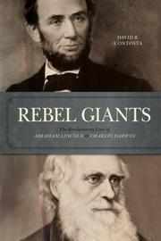 Cover of: Rebel Giants: The Revolutionary Lives of Abraham Lincoln and Charles Darwin