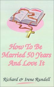 Cover of: How to Be Married 50 Years and Love It | Richard W. Rundell