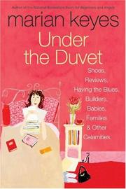 Cover of: Under the duvet: notes on high heels, movie deals, wagon wheels, shoes, reviews, having the blues, builders, babies, families and other calamities