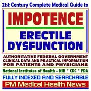 21st Century Complete Medical Guide to Impotence and Erectile Dysfunction (ED), Drug Therapy (Viagra, Levitra, Cialis), Authoritative Government Documents, ... for Patients and Physicians by PM Medical Health News