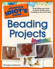 The Complete Idiot's Guide to Beading Projects Illustrated (Complete Idiot's Guide to) by Georgene Lockwood