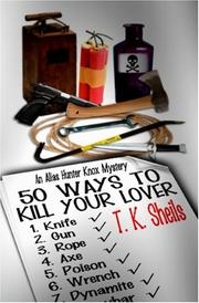 Cover of: 50 Ways To Kill Your Lover | T. K. Sheils