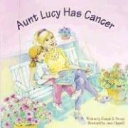 Cover of: Aunt Lucy Has Cancer (Tender Topics) | Connie S. Owens