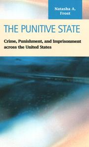Cover of: The Punitive State:  Crime, Punishment, and Imprisonment across the United States (Criminal Justice: Recent Scholarship) | Natasha A. Frost
